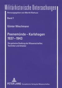 Peenemuende - Karlshagen- 1937-1943: Die Geheime Siedlung Der Wissenschaftler, Techniker Und Arbeiter