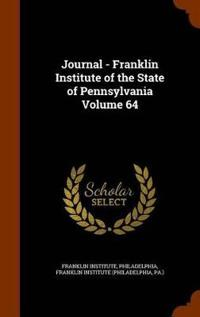 Journal - Franklin Institute of the State of Pennsylvania Volume 64