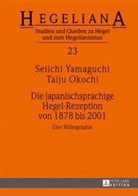 Die Japanischsprachige Hegel-Rezeption Von 1878 Bis 2001: Eine Bibliographie