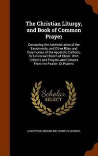 The Christian Liturgy, and Book of Common Prayer