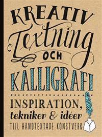 Kreativ textning och kalligrafi : inspiration, tekniker & idéer till handtex