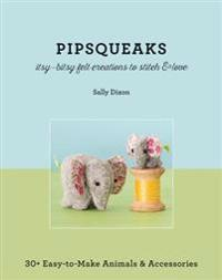 Pipsqueaks-Itsy-Bitsy Felt Creations to Stitch & Love