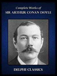 Delphi Works of Sir Arthur Conan Doyle (Illustrated)