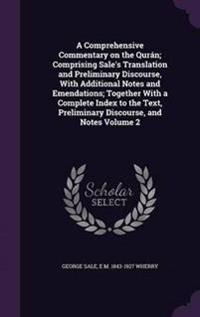 A Comprehensive Commentary on the Quran; Comprising Sale's Translation and Preliminary Discourse, with Additional Notes and Emendations; Together with a Complete Index to the Text, Preliminary Discourse, and Notes Volume 2