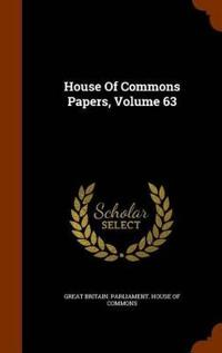 House of Commons Papers, Volume 63