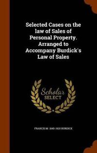 Selected Cases on the Law of Sales of Personal Property. Arranged to Accompany Burdick's Law of Sales