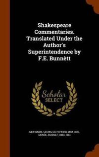 Shakespeare Commentaries. Translated Under the Author's Superintendence by F.E. Bunnett