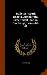 Bulletin / South Dakota. Agricultural Experiment Station, Brookings, Issues 69-82