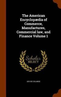 The American Encyclopaedia of Commerce, Manufactures, Commercial Law, and Finance Volume 1