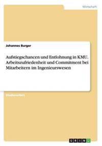 Aufstiegschancen Und Entlohnung in Kmu. Arbeitszufriedenheit Und Commitment Bei Mitarbeitern Im Ingenieurswesen