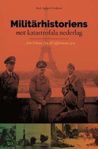 Militärhistoriens mest katastrofala nederlag : från Poltava 1709 till Afghanistan 1979