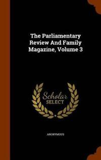 The Parliamentary Review and Family Magazine, Volume 3