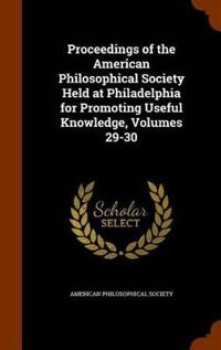 Proceedings of the American Philosophical Society Held at Philadelphia for Promoting Useful Knowledge, Volumes 29-30