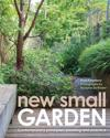 New Small Garden: Contemporary Principles, Planting and Practice