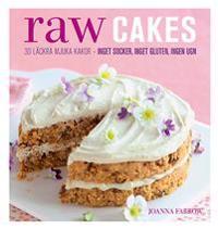 Raw Cakes : 30 läckra mjuka kakor - inget socker, inget gluten, ingen ugn