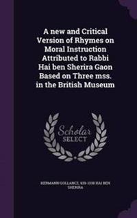 A New and Critical Version of Rhymes on Moral Instruction Attributed to Rabbi Hai Ben Sherira Gaon Based on Three Mss. in the British Museum