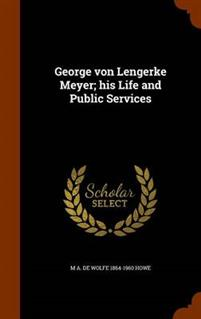 George Von Lengerke Meyer; His Life and Public Services