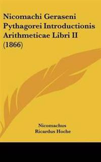 Nicomachi Geraseni Pythagorei Introductionis Arithmeticae Libri II