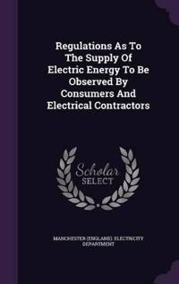 Regulations as to the Supply of Electric Energy to Be Observed by Consumers and Electrical Contractors