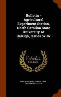 Bulletin - Agricultural Experiment Station, North Carolina State University at Raleigh, Issues 57-87