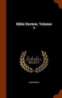 Bible Review, Volume 7