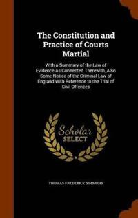 The Constitution and Practice of Courts Martial