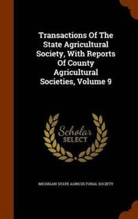 Transactions of the State Agricultural Society, with Reports of County Agricultural Societies, Volume 9