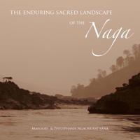The Enduring Sacred Landscape of the Naga