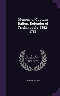Memoir of Captain Dalton, Defender of Trichinopoly, 1752-1753
