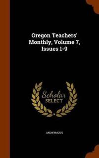 Oregon Teachers' Monthly, Volume 7, Issues 1-9