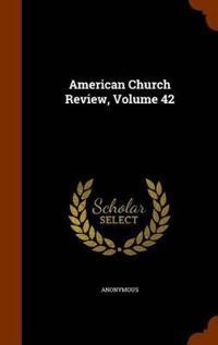 American Church Review, Volume 42