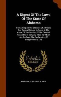 A Digest of the Laws of the State of Alabama