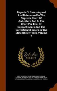 Reports of Cases Argued and Determined in the Supreme Court of Judicature and in the Court for Trial of Impeachments and the Correction of Errors in the State of New-York, Volume 7