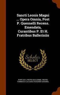 Sancti Leonis Magni ... Opera Omnia, Post P. Quesnelli Recens. Emendata, Curantibus P. Et H. Fratribus Balleriniis