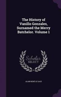 The History of Vanillo Gonzales, Surnamed the Merry Batchelor. Volume 1