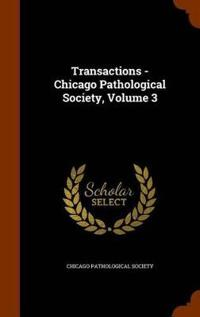 Transactions - Chicago Pathological Society, Volume 3