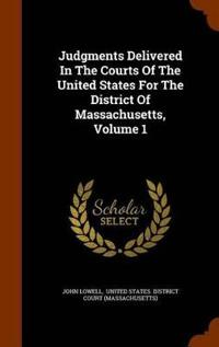 Judgments Delivered in the Courts of the United States for the District of Massachusetts, Volume 1