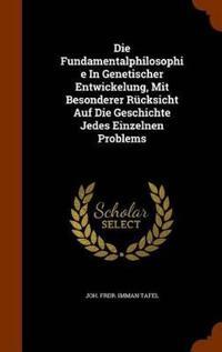 Die Fundamentalphilosophie in Genetischer Entwickelung, Mit Besonderer Rucksicht Auf Die Geschichte Jedes Einzelnen Problems
