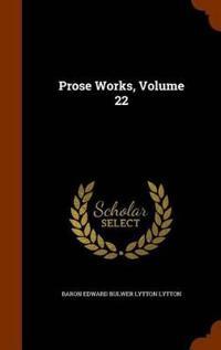 Prose Works, Volume 22