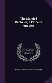 The Married Bachelor; A Farce in One Act