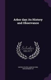 Arbor Day; Its History and Observance