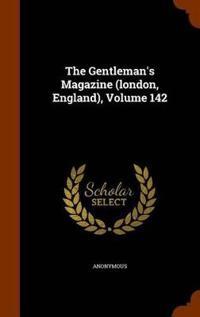 The Gentleman's Magazine (London, England), Volume 142