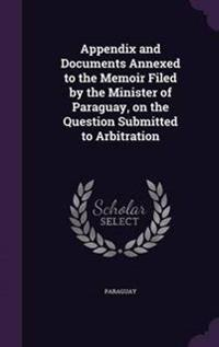 Appendix and Documents Annexed to the Memoir Filed by the Minister of Paraguay, on the Question Submitted to Arbitration