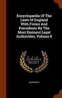 Encyclopaedia of the Laws of England with Forms and Precedents by the Most Eminent Legal Authorities, Volume 8