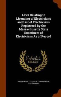 Laws Relating to Licensing of Electricians and List of Electricians Registered by the Massachusetts State Examiners of Electricians as of Record