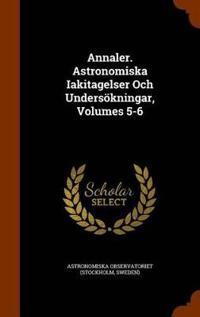 Annaler. Astronomiska Iakitagelser Och Undersokningar, Volumes 5-6