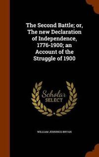 The Second Battle; Or, the New Declaration of Independence, 1776-1900; An Account of the Struggle of 1900