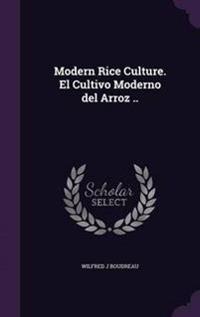 Modern Rice Culture. El Cultivo Moderno del Arroz ..
