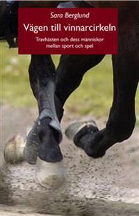 Vägen till vinnarcirkeln : travhästen och dess människor mellan sport och spel