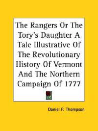 The Rangers Or The Tory's Daughter A Tale Illustrative Of The Revolutionary History Of Vermont And The Northern Campaign Of 1777